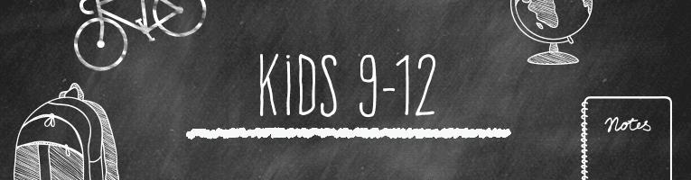 Kids 9 – 12