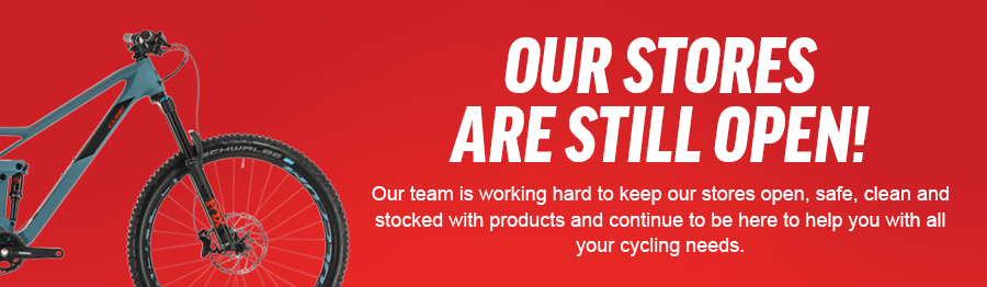 OUR STORES ARE STILL OPEN! Our team is working hard to keep our stores open, safe, clean and stocked with products and continue to be here to help you with all your cycling needs.