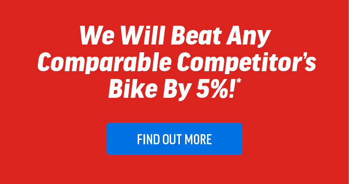We'll beat any comparable competitor's bike by 5%* | Learn More