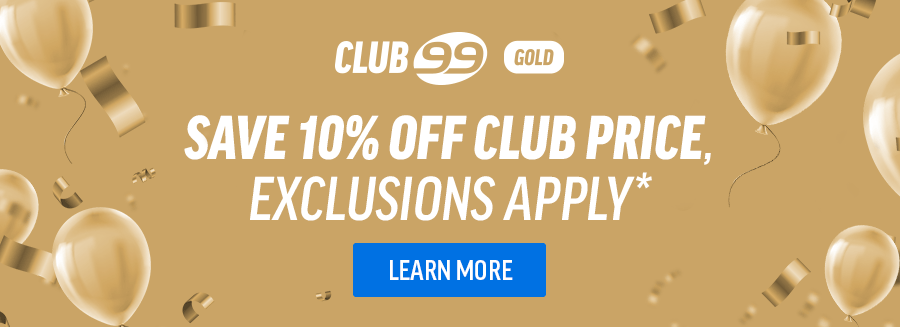 Save 10% off club price, exclusions apply* | Learn More | Club 99 Gold