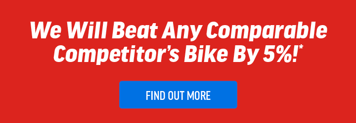 We'll beat any competitor's comparable bike by 5%* | Learn More